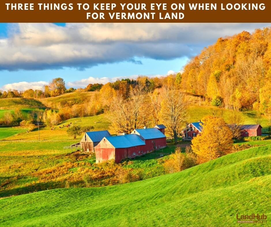 Three Things to Keep Your Eye On When Looking for Vermont Land