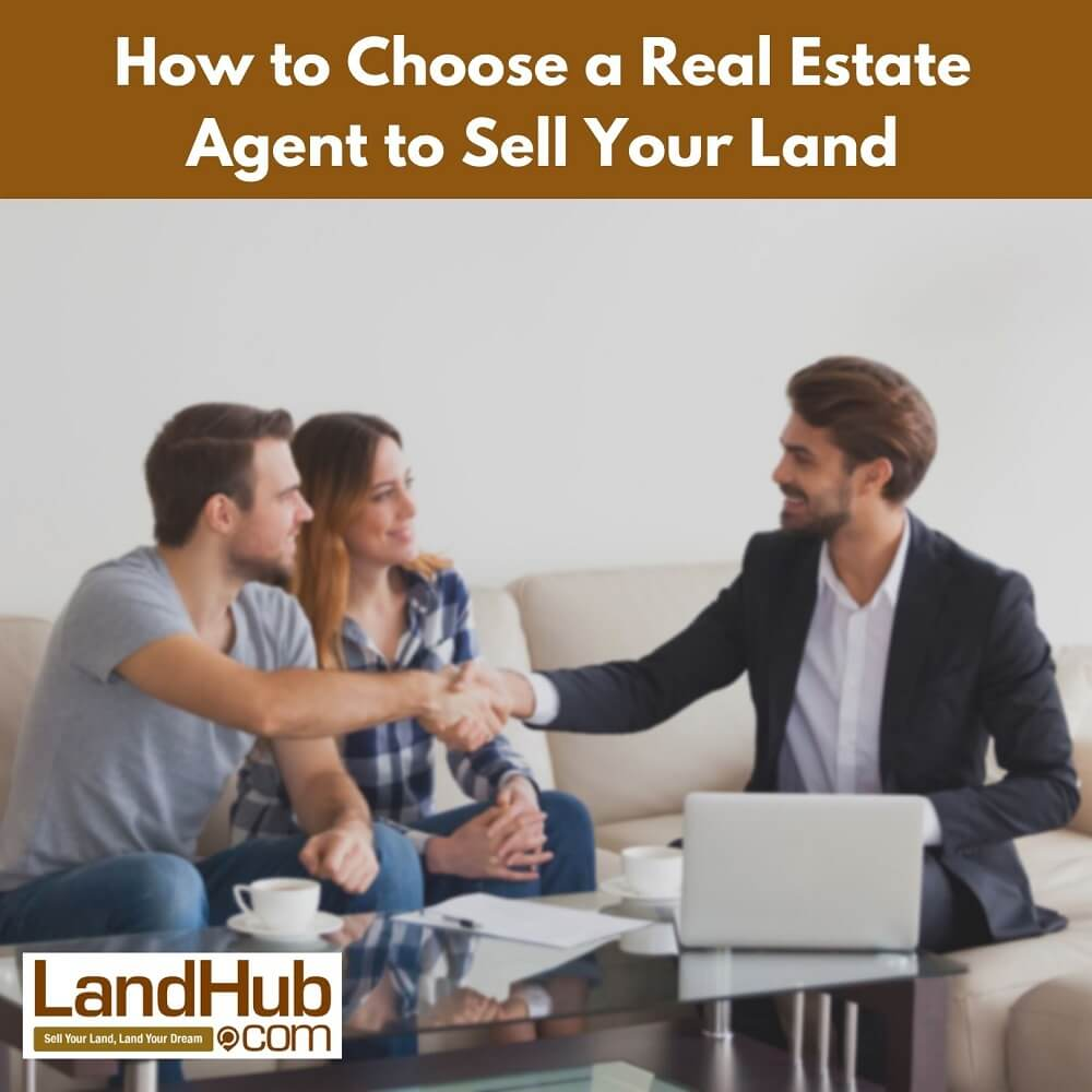 How to Choose a Real Estate Agent to Sell Your Land | LandHub